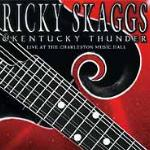 Live From the Charleston Music Hall - Ricky Skaggs & Kentucky Thunder